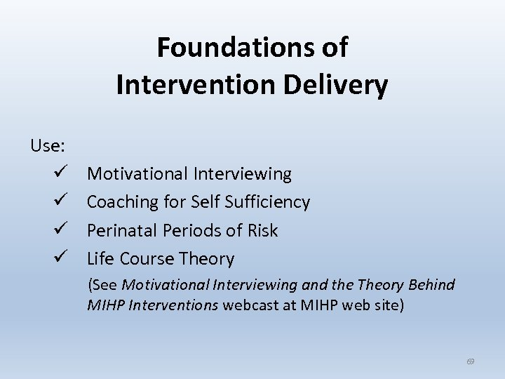 Foundations of Intervention Delivery Use: ü ü Motivational Interviewing Coaching for Self Sufficiency Perinatal