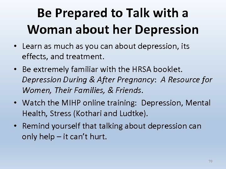 Be Prepared to Talk with a Woman about her Depression • Learn as much