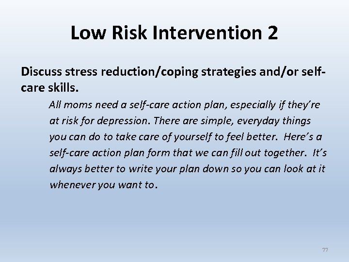 Low Risk Intervention 2 Discuss stress reduction/coping strategies and/or selfcare skills. All moms need