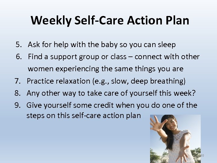 Weekly Self-Care Action Plan 5. Ask for help with the baby so you