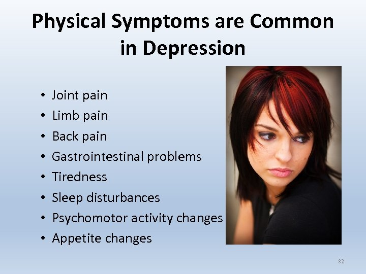 Physical Symptoms are Common in Depression • • Joint pain Limb pain Back pain