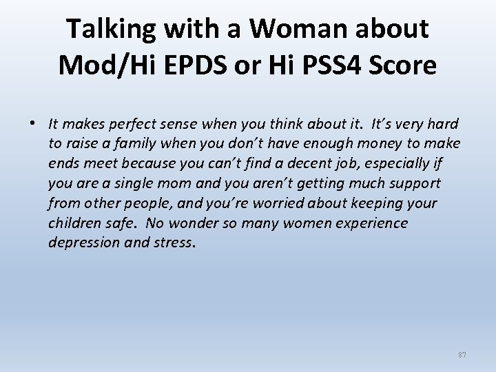 Talking with a Woman about Mod/Hi EPDS or Hi PSS 4 Score • It