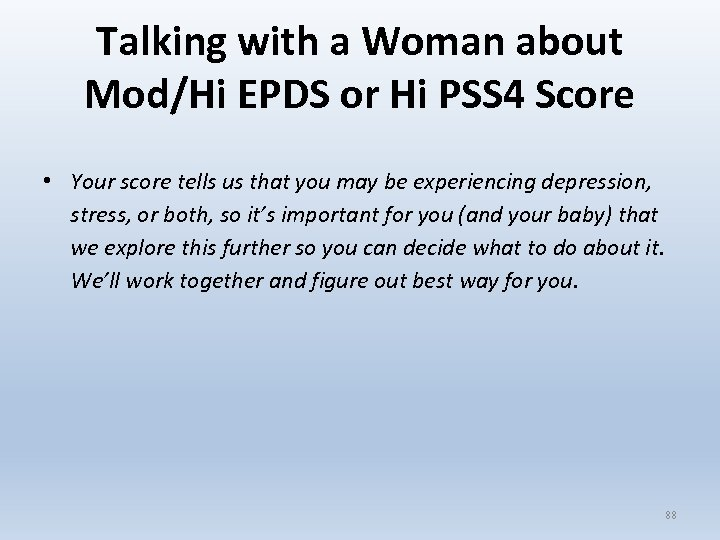 Talking with a Woman about Mod/Hi EPDS or Hi PSS 4 Score • Your