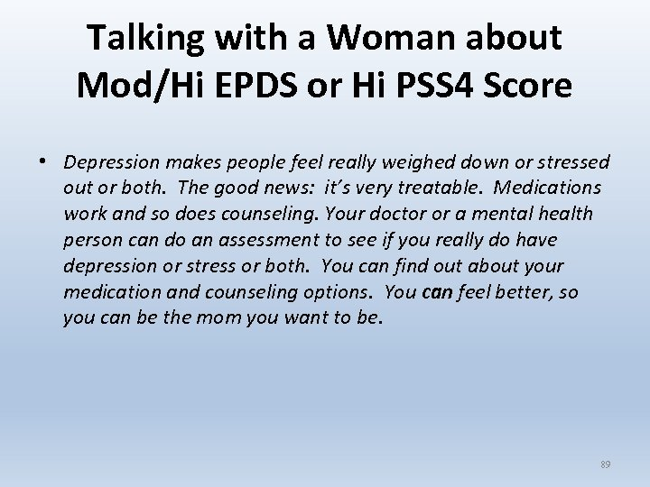 Talking with a Woman about Mod/Hi EPDS or Hi PSS 4 Score • Depression