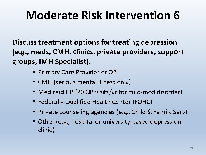 Moderate Risk Intervention 6 Discuss treatment options for treating depression (e. g. , meds,