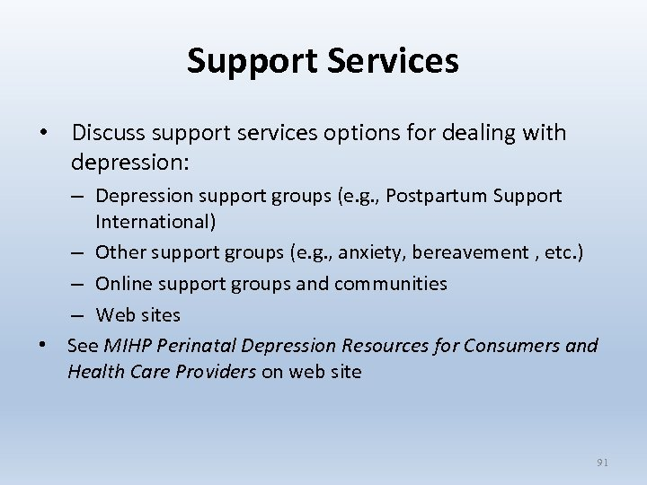 Support Services • Discuss support services options for dealing with depression: – Depression support