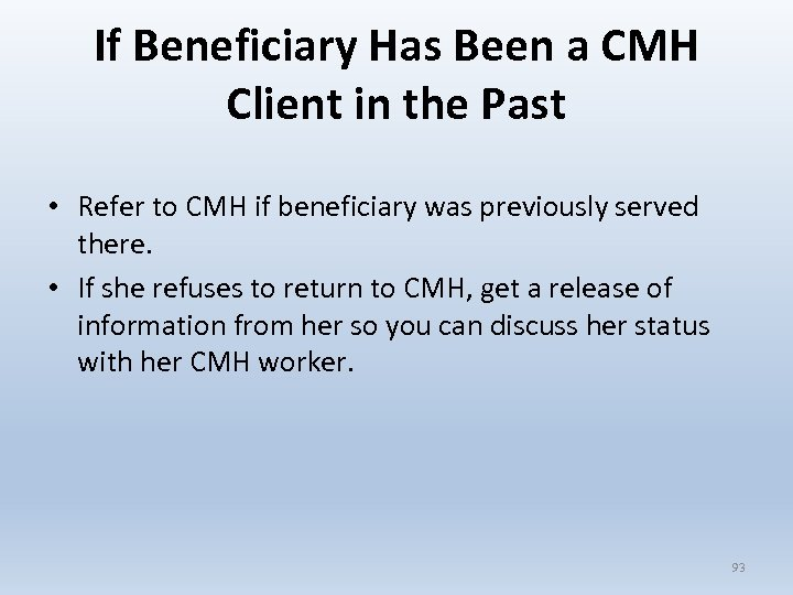 If Beneficiary Has Been a CMH Client in the Past • Refer to CMH