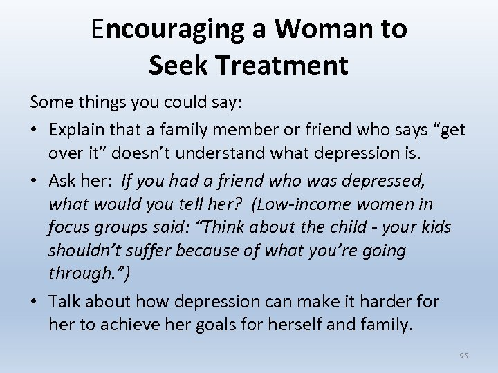 Encouraging a Woman to Seek Treatment Some things you could say: • Explain that