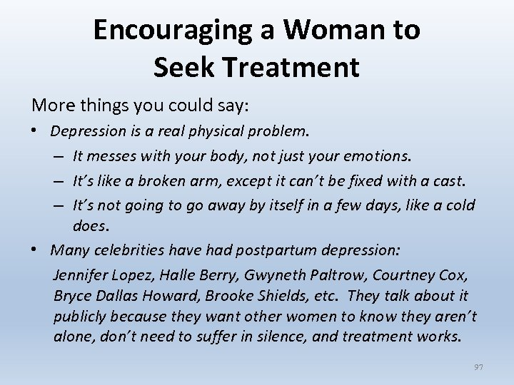 Encouraging a Woman to Seek Treatment More things you could say: • Depression is