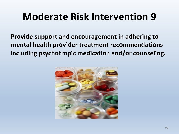 Moderate Risk Intervention 9 Provide support and encouragement in adhering to mental health provider