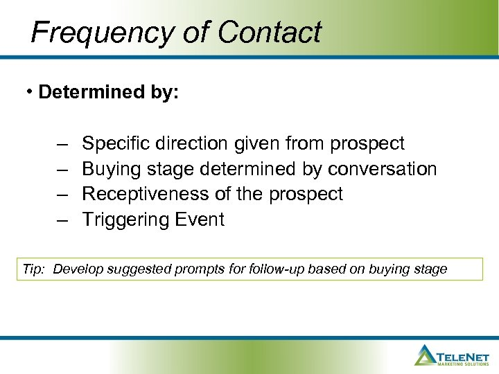 Frequency of Contact • Determined by: – – Specific direction given from prospect Buying