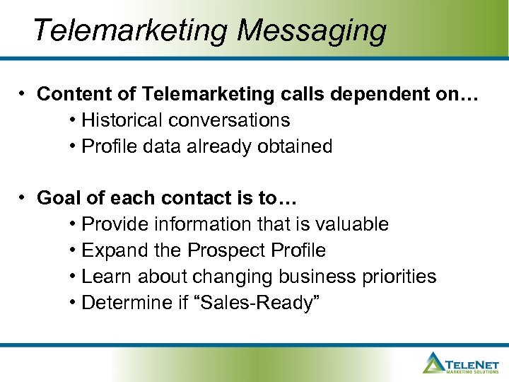 Telemarketing Messaging • Content of Telemarketing calls dependent on… • Historical conversations • Profile