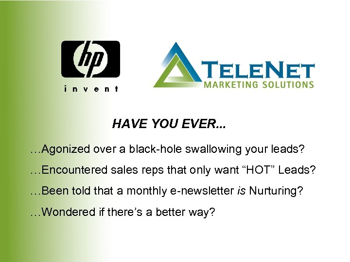 HAVE YOU EVER. . . …Agonized over a black-hole swallowing your leads? …Encountered sales