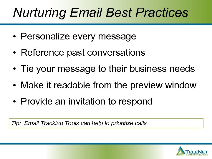 Nurturing Email Best Practices • Personalize every message • Reference past conversations • Tie