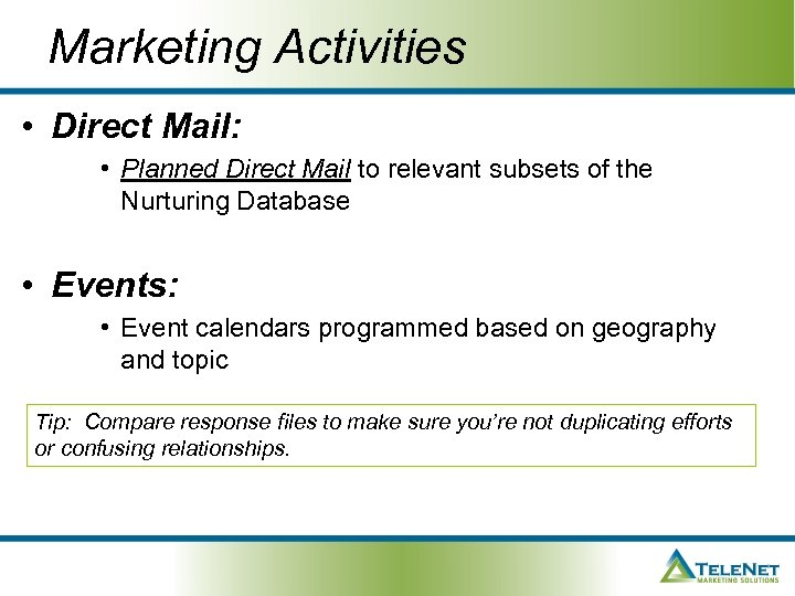 Marketing Activities • Direct Mail: • Planned Direct Mail to relevant subsets of the