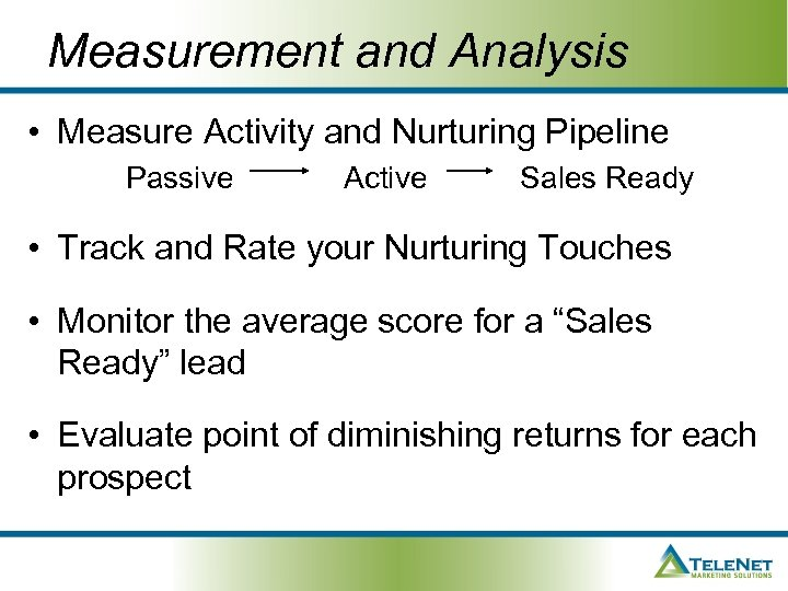 Measurement and Analysis • Measure Activity and Nurturing Pipeline Passive Active Sales Ready •