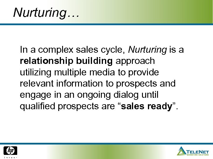 Nurturing… In a complex sales cycle, Nurturing is a relationship building approach utilizing multiple