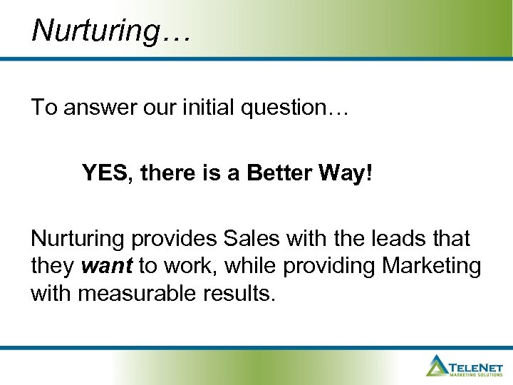 Nurturing… To answer our initial question… YES, there is a Better Way! Nurturing provides