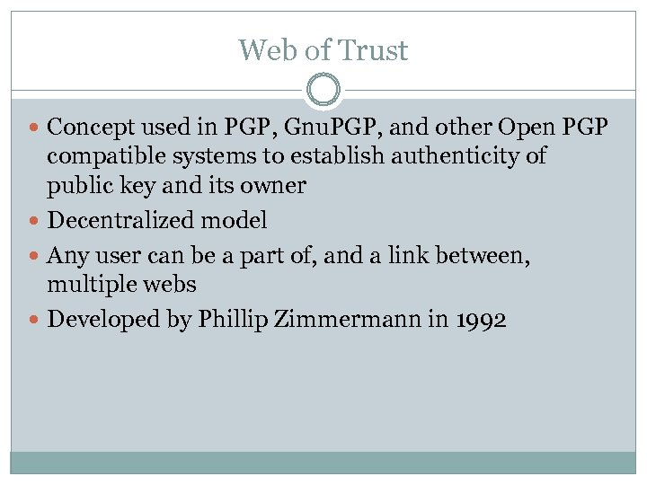 Web of Trust Concept used in PGP, Gnu. PGP, and other Open PGP compatible