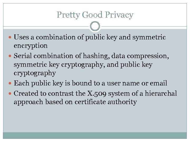 Pretty Good Privacy Uses a combination of public key and symmetric encryption Serial combination