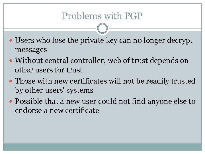 Problems with PGP Users who lose the private key can no longer decrypt messages