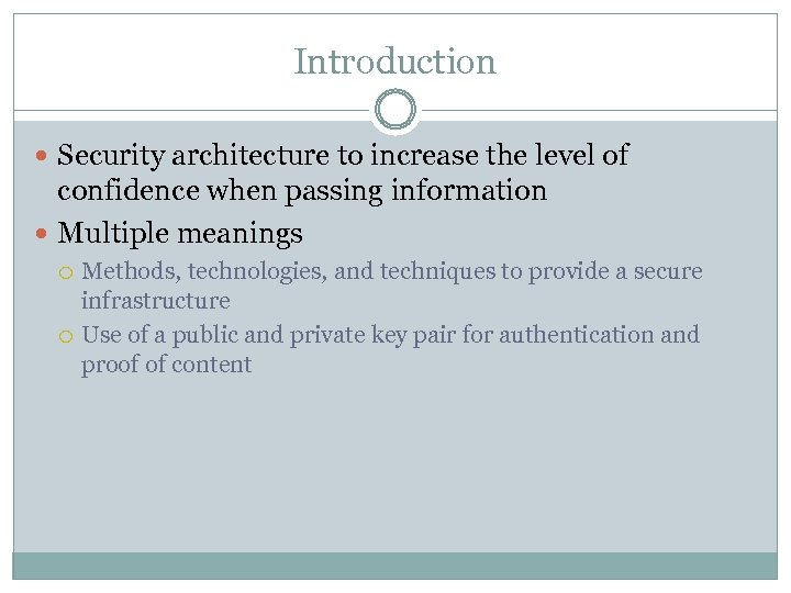 Introduction Security architecture to increase the level of confidence when passing information Multiple meanings