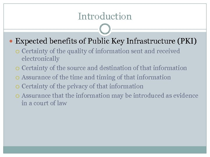 Introduction Expected benefits of Public Key Infrastructure (PKI) Certainty of the quality of information