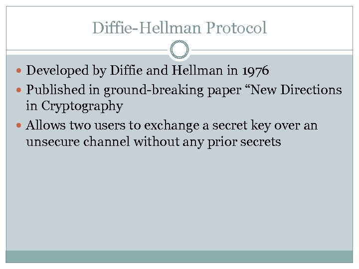 "Diffie-Hellman Protocol Developed by Diffie and Hellman in 1976 Published in ground-breaking paper ""New"