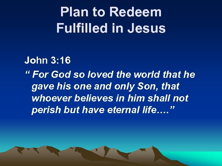 "Plan to Redeem Fulfilled in Jesus John 3: 16 "" For God so loved"