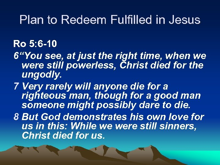 """Plan to Redeem Fulfilled in Jesus Ro 5: 6 -10 6""""You see, at just"""
