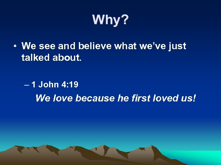 Why? • We see and believe what we've just talked about. – 1 John