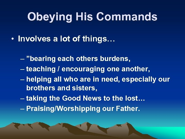 """Obeying His Commands • Involves a lot of things… – """"bearing each others burdens,"""