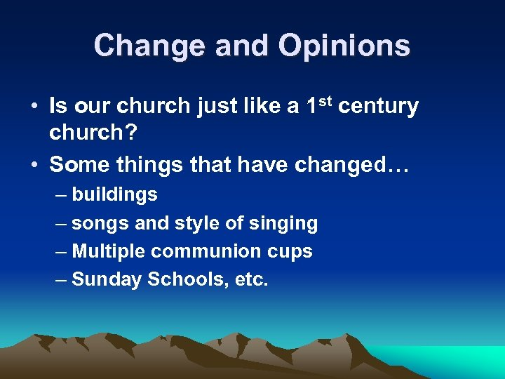 Change and Opinions • Is our church just like a 1 st century church?