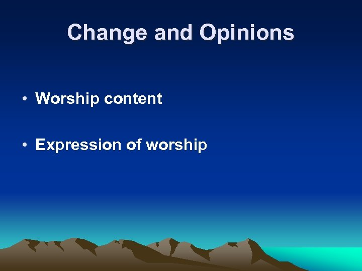 Change and Opinions • Worship content • Expression of worship