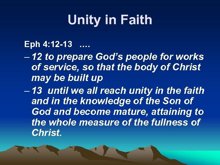 Unity in Faith Eph 4: 12 -13 …. – 12 to prepare God's people