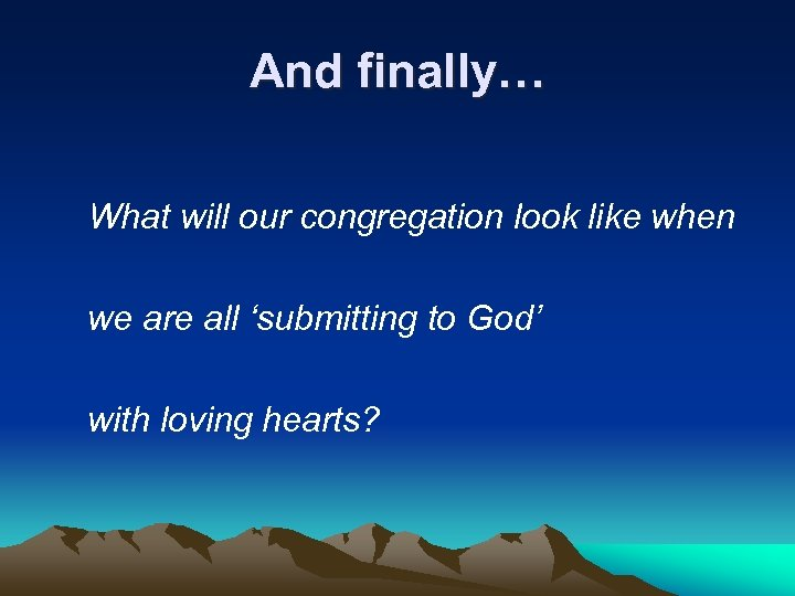 And finally… What will our congregation look like when we are all 'submitting to
