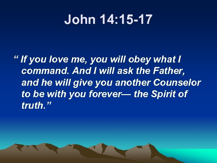 """John 14: 15 -17 """" If you love me, you will obey what I"""