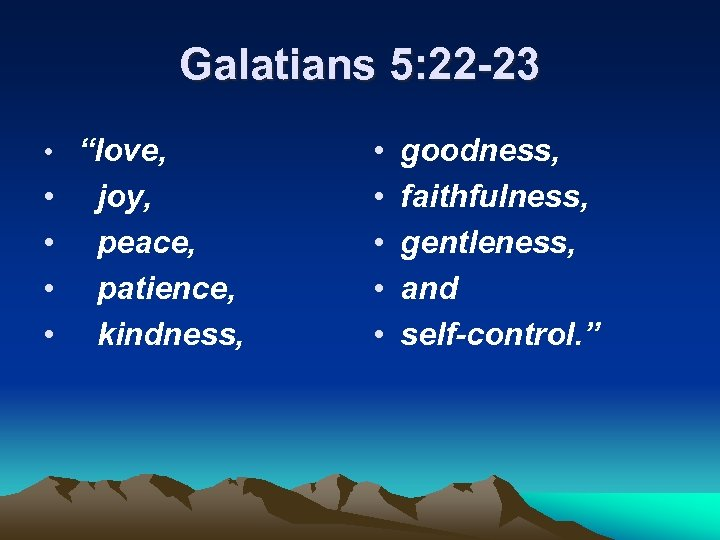 "Galatians 5: 22 -23 • ""love, • • joy, peace, patience, kindness, • •"