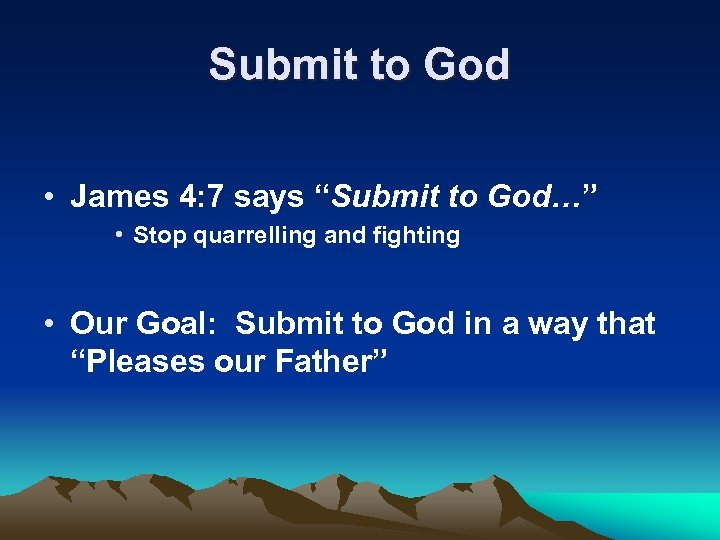 """Submit to God • James 4: 7 says """"Submit to God…"""" • Stop quarrelling"""