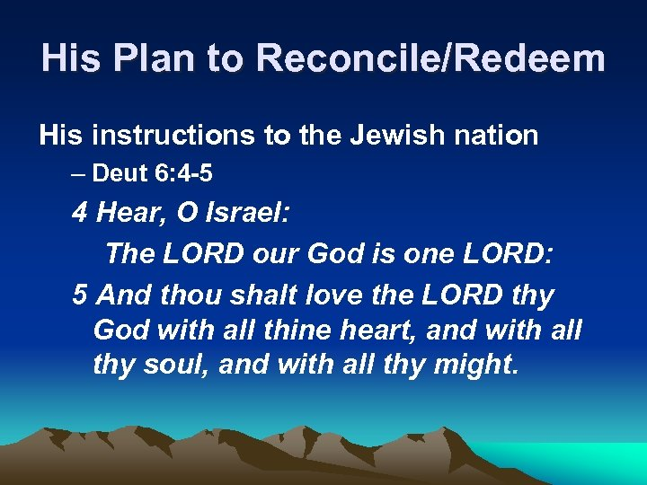His Plan to Reconcile/Redeem His instructions to the Jewish nation – Deut 6: 4
