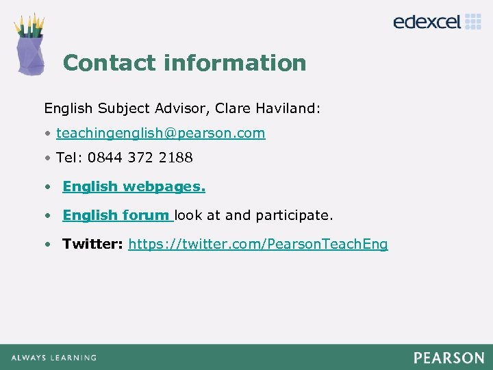 Contact information Click to edit Master title style English Subject Advisor, Clare Haviland: •