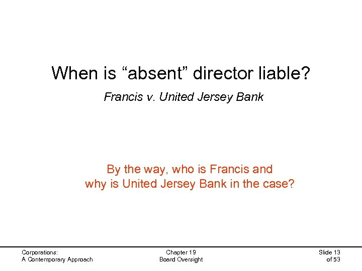 """When is """"absent"""" director liable? Francis v. United Jersey Bank By the way, who"""