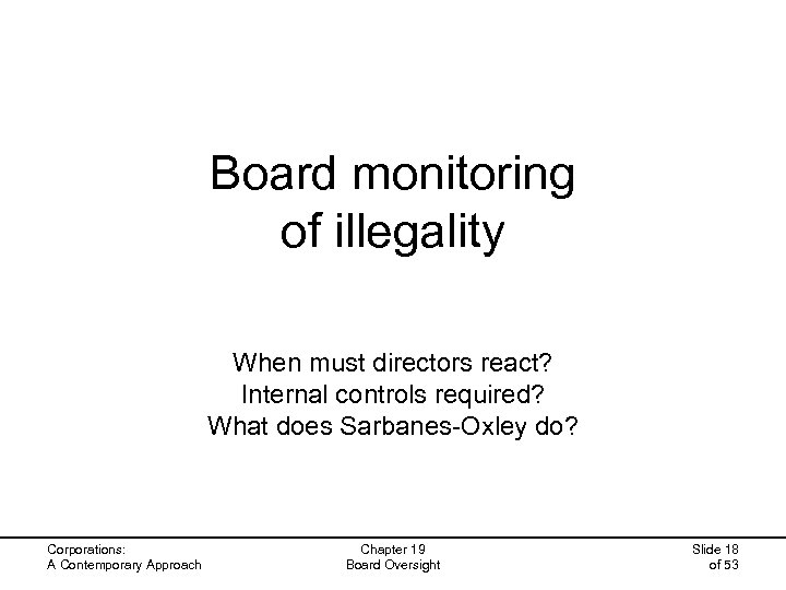 Board monitoring of illegality When must directors react? Internal controls required? What does Sarbanes-Oxley