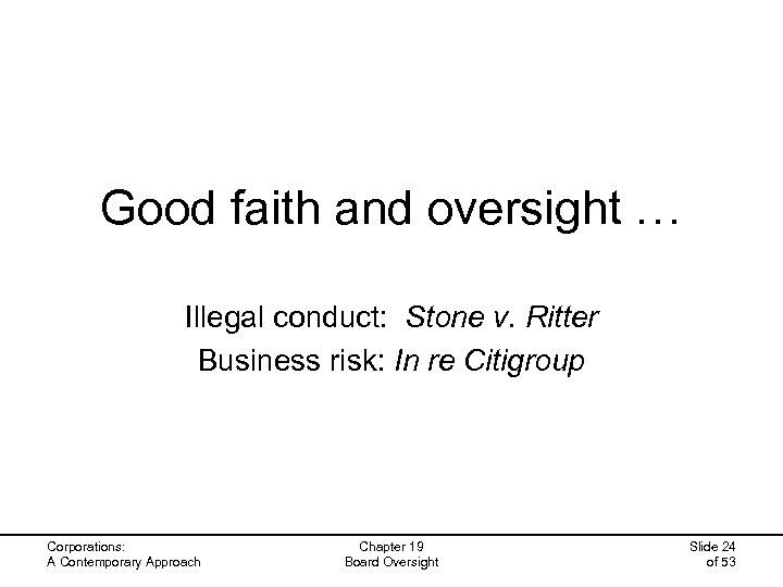 Good faith and oversight … Illegal conduct: Stone v. Ritter Business risk: In re