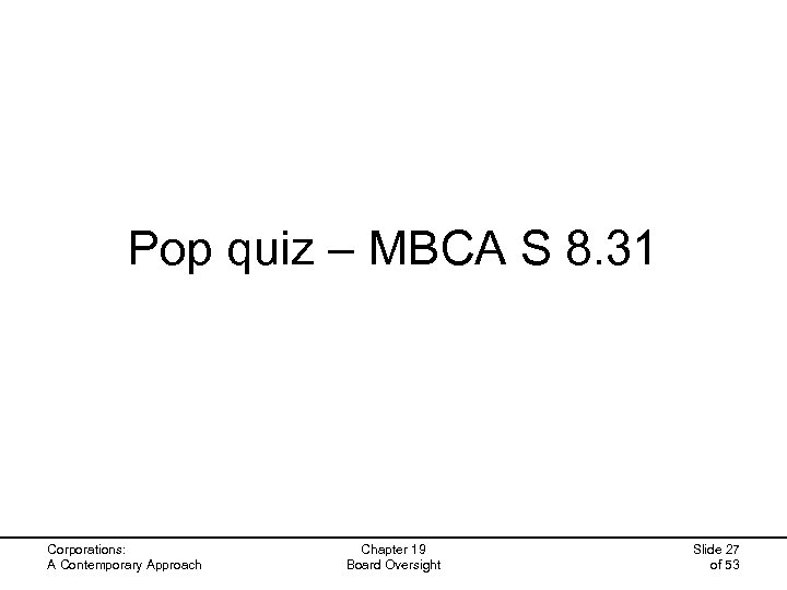 Pop quiz – MBCA S 8. 31 Corporations: A Contemporary Approach Chapter 19 Board