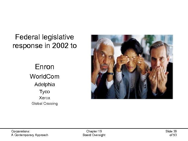 Federal legislative response in 2002 to Enron World. Com Adelphia Tyco Xerox Global Crossing