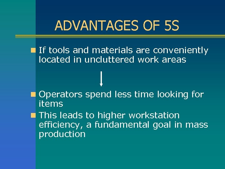 ADVANTAGES OF 5 S n If tools and materials are conveniently located in uncluttered