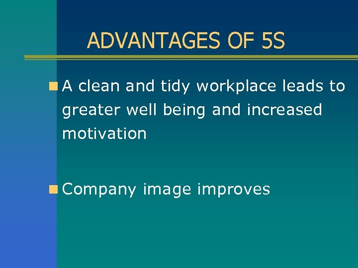 ADVANTAGES OF 5 S n A clean and tidy workplace leads to greater well
