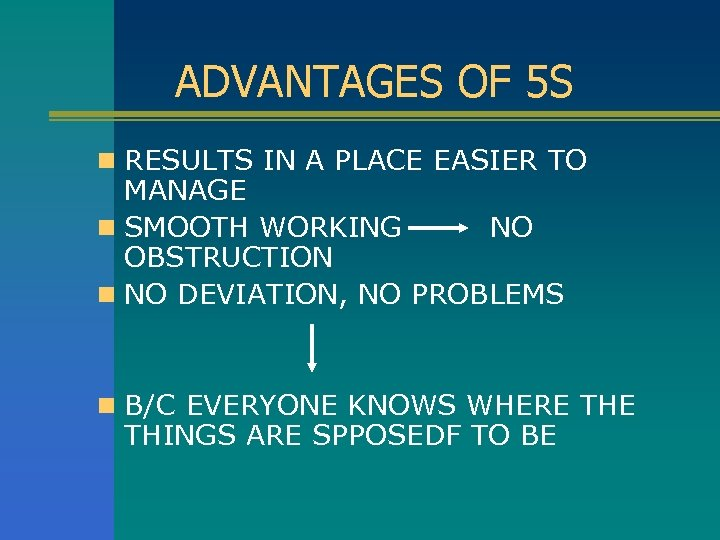 ADVANTAGES OF 5 S n RESULTS IN A PLACE EASIER TO MANAGE n SMOOTH