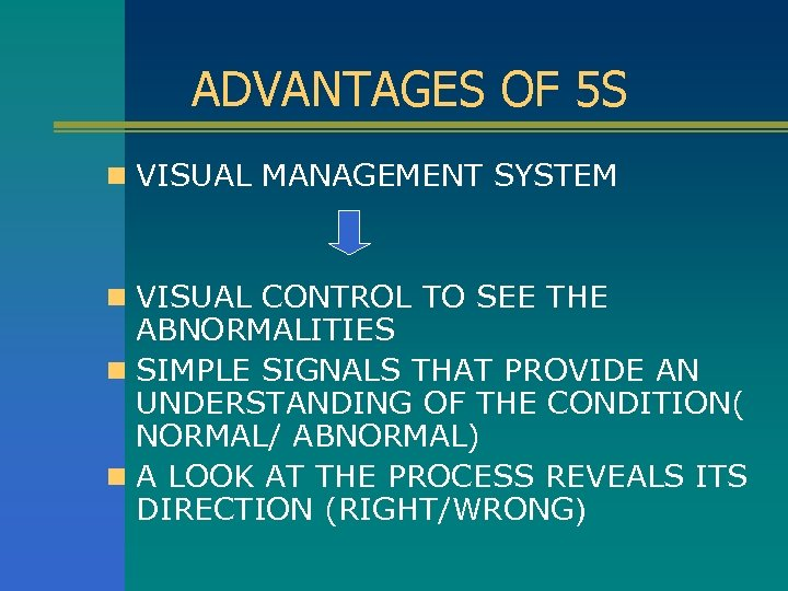 ADVANTAGES OF 5 S n VISUAL MANAGEMENT SYSTEM n VISUAL CONTROL TO SEE THE